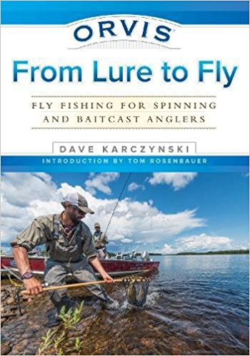 From Lure to Fly: Fly Fishing for Spinning and Baitcast Anglers Dave Karczynski The Drake Magazine