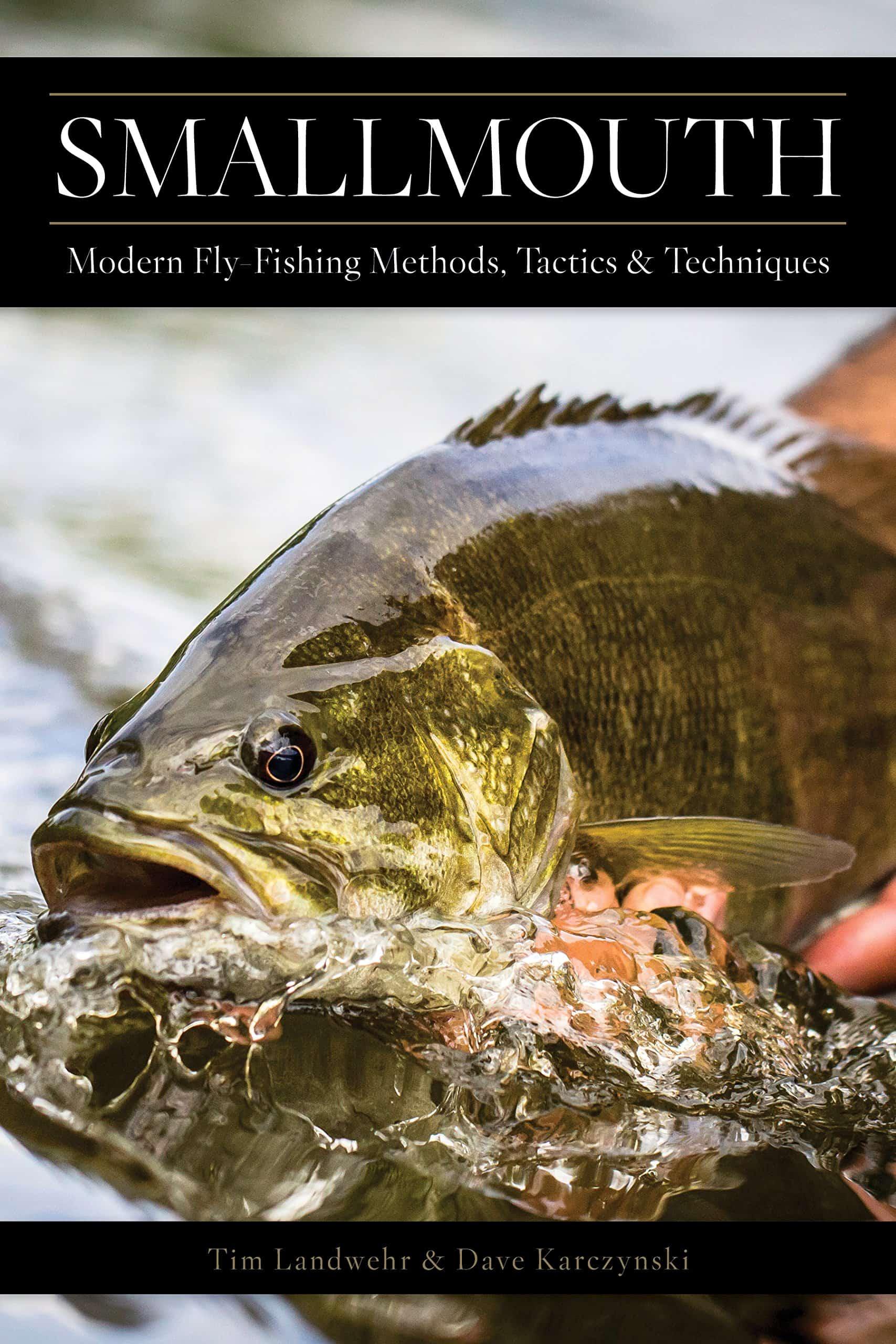 Smallmouth: Modern Fly Fishing Methods, Tactics & Techniques Dave Karczysnki The Drake Magazine