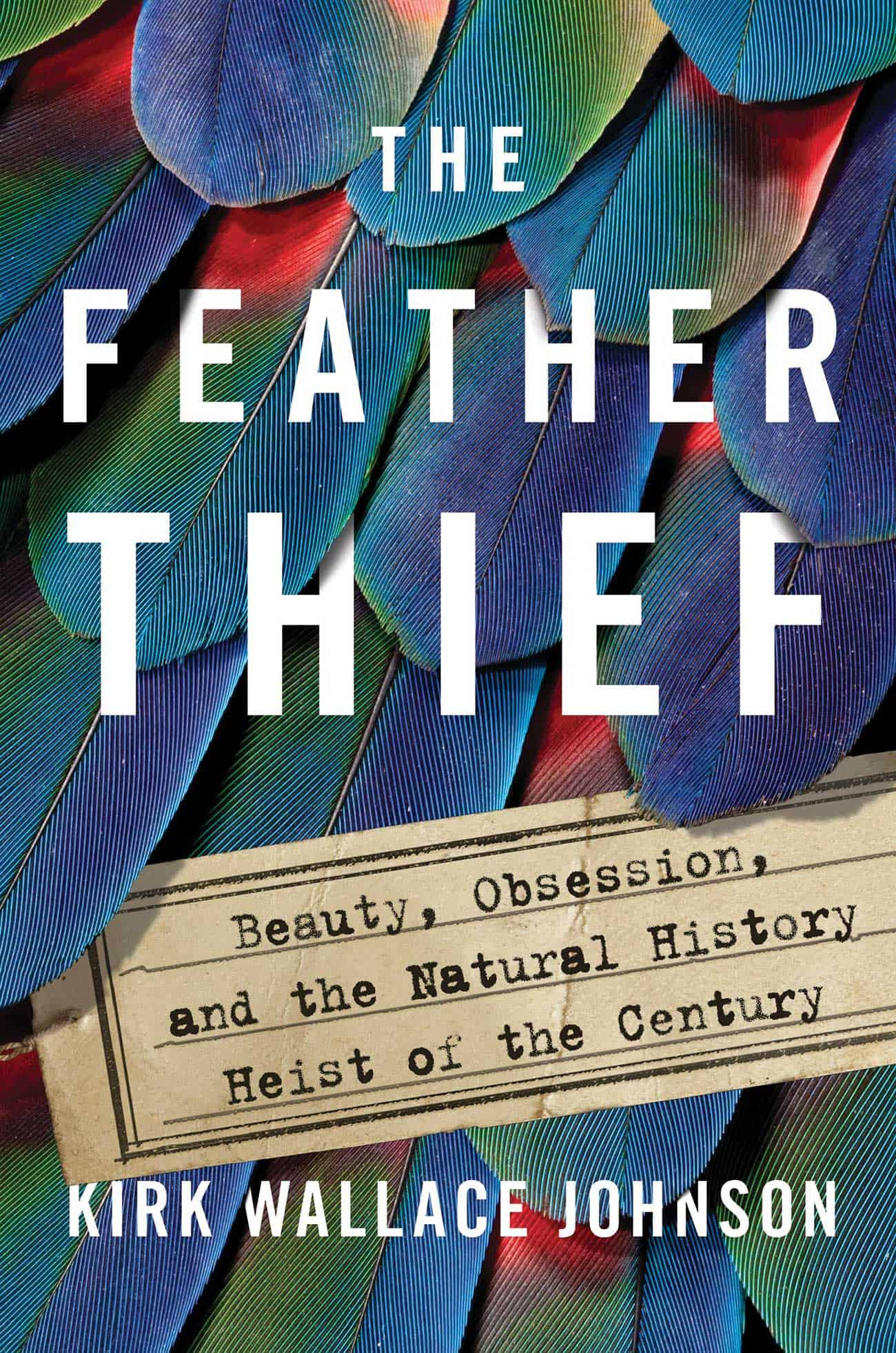 The Feather Thief Book written by Kirk Wallace Johnson
