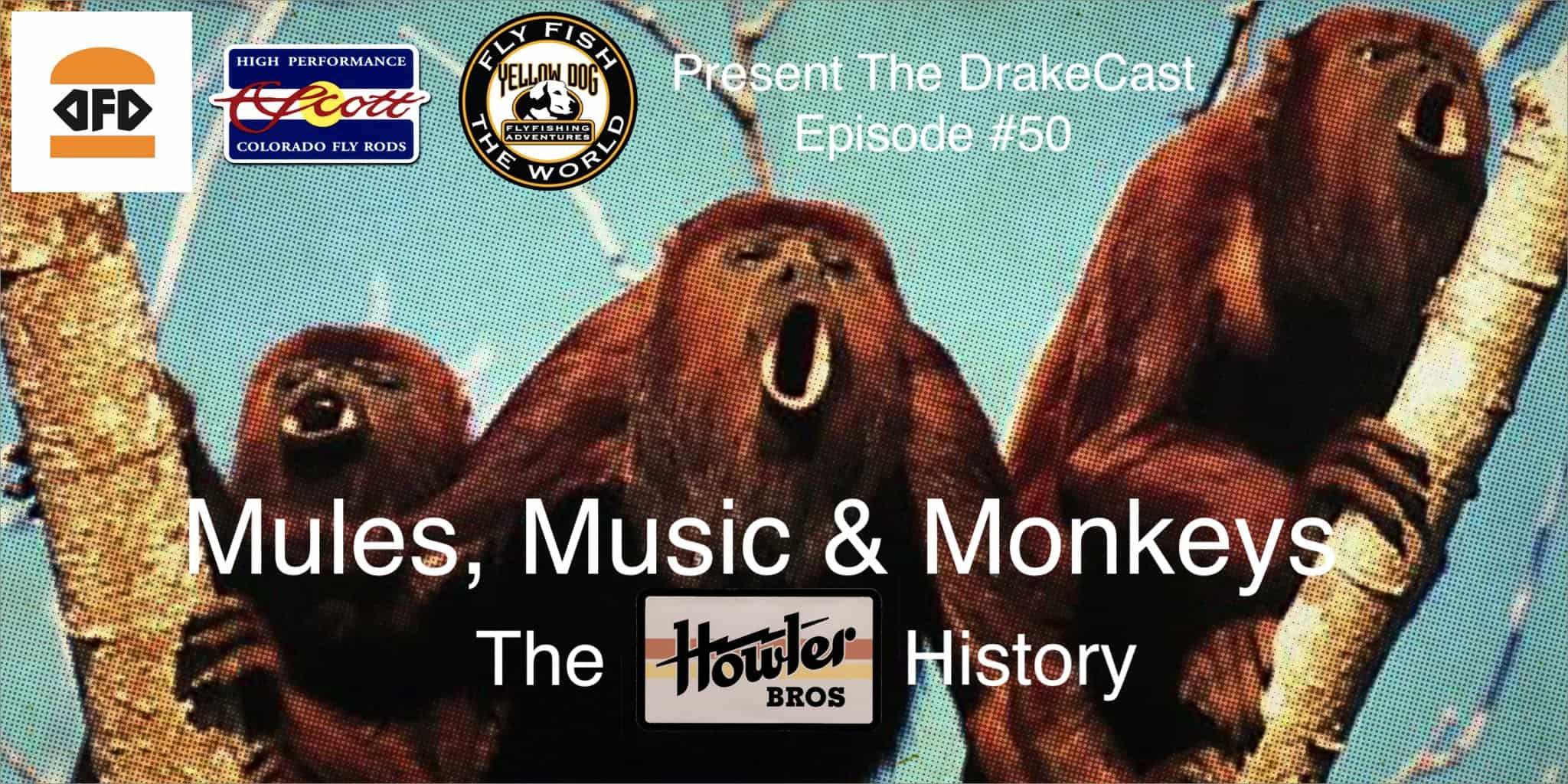 Drake Magazine Howling Brothers Monkeys Fly Fishing Podcast